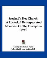 Scotland's Free Church: A Historical Retrospect and Memorial of the Disruption (1893)