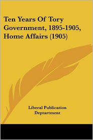 Ten Years Of Tory Government, 1895-1905, Home Affairs (1905) - Liberal Publication Deptartment