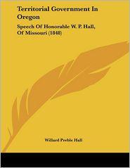 Territorial Government In Oregon - Willard Preble Hall