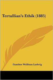 Tertullian's Ethik (1885) - Gunther Wolfram Ludwig
