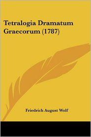 Tetralogia Dramatum Graecorum (1787) - Friedrich August Wolf