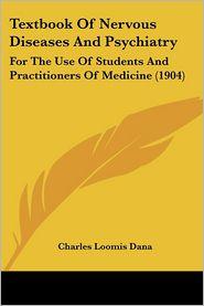 Textbook Of Nervous Diseases And Psychiatry - Charles Loomis Dana