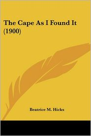 The Cape As I Found It (1900) - Beatrice M. Hicks