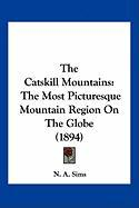 The Catskill Mountains: The Most Picturesque Mountain Region on the Globe (1894)