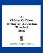 The Children of China: Written for the Children of England (1884)