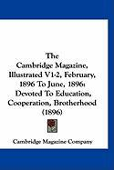 The Cambridge Magazine, Illustrated V1-2, February, 1896 to June, 1896: Devoted to Education, Cooperation, Brotherhood (1896)