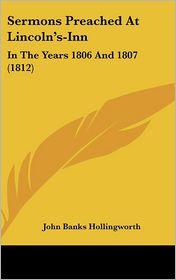Sermons Preached At Lincoln's-Inn - John Banks Hollingworth