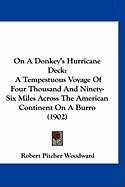 On a Donkey's Hurricane Deck: A Tempestuous Voyage of Four Thousand and Ninety-Six Miles Across the American Continent on a Burro (1902)