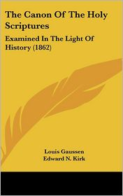 The Canon Of The Holy Scriptures - Louis Gaussen