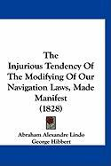The Injurious Tendency of the Modifying of Our Navigation Laws, Made Manifest (1828)