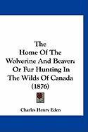 The Home of the Wolverine and Beaver: Or Fur Hunting in the Wilds of Canada (1876)
