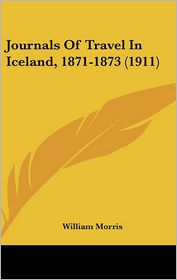 Journals Of Travel In Iceland, 1871-1873 (1911) - William Morris