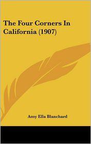 The Four Corners In California (1907) - Amy Ella Blanchard