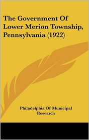 The Government Of Lower Merion Township, Pennsylvania (1922) - Philadelphia Of Municipal Research