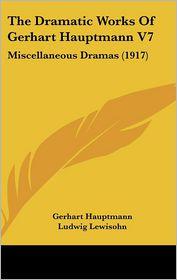 The Dramatic Works Of Gerhart Hauptmann V7 - Gerhart Hauptmann