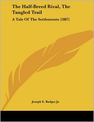 The Half-Breed Rival, the Tangled Trail: A Tale of the Settlements (1887) - Joseph E. Badger Jr.