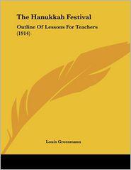 The Hanukkah Festival: Outline of Lessons for Teachers (1914) - Louis Grossmann