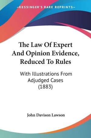 The Law Of Expert And Opinion Evidence, Reduced To Rules - John Davison Lawson