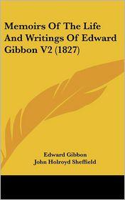 Memoirs Of The Life And Writings Of Edward Gibbon V2 (1827) - Edward Gibbon