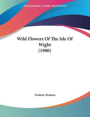 Wild Flowers Of The Isle Of Wight (1900) - Frederic Stratton
