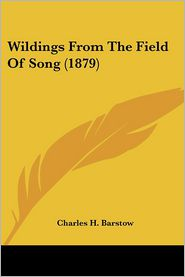 Wildings from the Field of Song - Charles H. Barstow