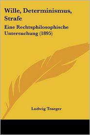 Wille, Determinismus, Strafe - Ludwig Traeger