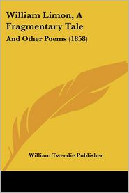 William Limon, A Fragmentary Tale - William Tweedie Publisher