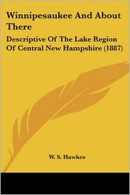 Winnipesaukee and about There: Descriptive of the Lake Region of Central New Hampshire (1887) - W. S. Hawkes