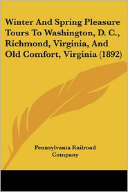 Winter And Spring Pleasure Tours To Washington, D. C, Richmond, Virginia, And Old Comfort, Virginia (1892) - Pennsylvania Railroad Company