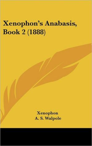 Xenophon's Anabasis, Book 2 (1888) - Xenophon, A.S. Walpole (Editor)