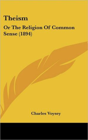 Theism: Or the Religion of Common Sense (1894)