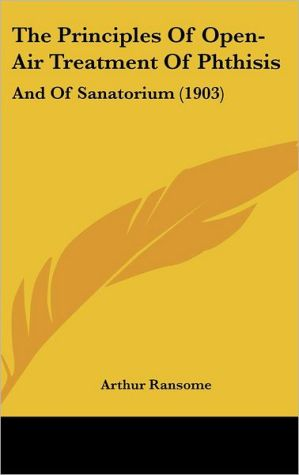 The Principles Of Open-Air Treatment Of Phthisis - Arthur Ransome
