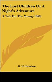 The Lost Children Or A Night's Adventure - H. W. Nicholson