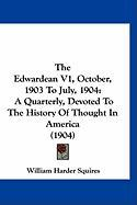 The Edwardean V1, October, 1903 to July, 1904: A Quarterly, Devoted to the History of Thought in America (1904)