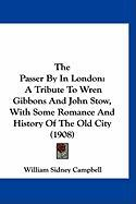 The Passer by in London: A Tribute to Wren Gibbons and John Stow, with Some Romance and History of the Old City (1908)