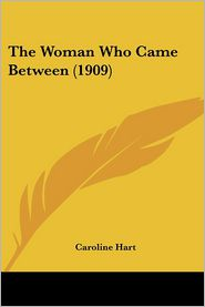 The Woman Who Came Between (1909) - Caroline Hart