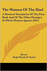 The Women Of The Iliad - Homer, Hugh Woodruff Taylor (Translator)