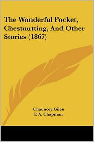 The Wonderful Pocket, Chestnutting, And Other Stories (1867) - Chauncey Giles, F. A. Chapman (Illustrator)