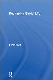Reshaping Social Life - Sarah Irwin