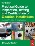 Practical Guide to Inspection, Testing and Certification of Electrical Installations - Kitcher, Chris