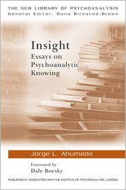 Insight: Essays on Psychoanalytic Knowing - Jorge L. Ahumada
