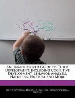 An Unauthorized Guide to Child Development, Including Cognitive Development, Behavior Analysis, Nature vs. Nurture and More - Hockfield, Victoria