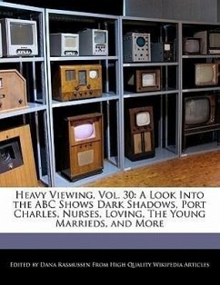 Heavy Viewing, Vol. 30: A Look Into the ABC Shows Dark Shadows, Port Charles, Nurses, Loving, the Young Marrieds, and More - Rasmussen, Dana