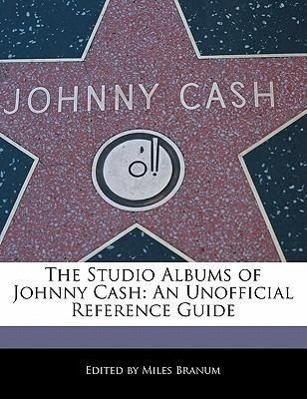 The Studio Albums of Johnny Cash: An Unofficial Reference Guide als Taschenbuch von Miles Branum - SIX DEGREES