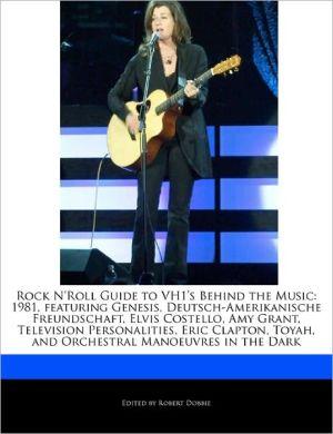 Rock N'Roll Guide to Vh1's Behind the Music: 1981, Featuring Genesis, Deutsch-Amerikanische Freundschaft, Elvis Costello, Amy Grant, Television Person