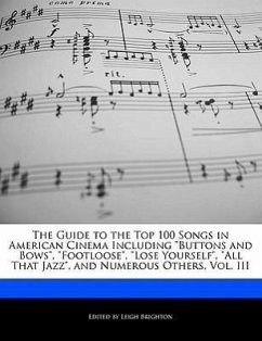 The Guide to the Top 100 Songs in American Cinema Including Buttons and Bows, Footloose, Lose Yourself, All That Jazz, and Numerous Others, Vol. III - Brighton, Leigh