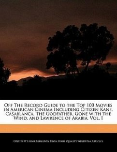 Off the Record Guide to the Top 100 Movies in American Cinema Including Citizen Kane, Casablanca, the Godfather, Gone with the Wind, and Lawrence of A - Brighton, Leigh