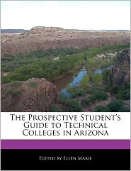 The Prospective Student's Guide to Technical Colleges in Arizona - Ellen Marie