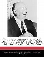 The Life of Alfred Hitchcock and the Direction Behind Films Like Psycho and Rear Window
