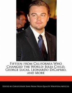 Fifteen from California Who Changed the World: Julia Child, George Lucas, Leonardo DiCaprio, and More - Sans, Christopher